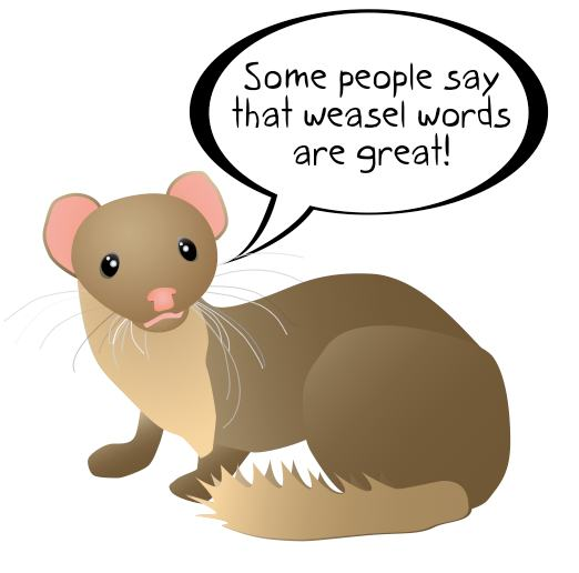 Some People Think Weasel Words Are Great